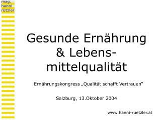 Gesunde Ern hrung   Lebens- mittelqualit t  Ern hrungskongress  Qualit t schafft Vertrauen   Salzburg, 13.Oktober 2004