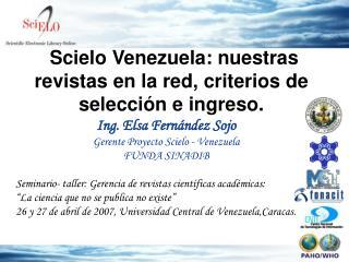 Ing. Elsa Fern ndez Sojo Gerente Proyecto Scielo - Venezuela FUNDA SINADIB  Seminario- taller: Gerencia de revistas cien