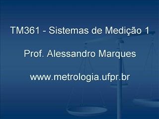 TM361 - Sistemas de Medi  o 1  Prof. Alessandro Marques  metrologia.ufpr.br