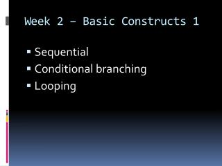 Week 2   Basic Constructs 1