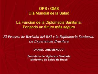 El Proceso de Revisi n del RSI y la Diplomacia Sanitaria:  La Experiencia Brasilera  DANIEL LINS MENUCCI  Secretar a de