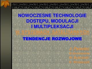 NOWOCZESNE TECHNOLOGIE DOSTEPU, MODULACJI I MULTIPLEKSACJI  W  SYSTEMACH  SATELITARNYCH  TENDENCJE ROZWOJOWE