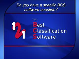 Do you have a specific BCS software question