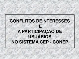 CONFLITOS DE NTERESSES  E  A PARTICIPA  O DE USU RIOS NO SISTEMA CEP - CONEP