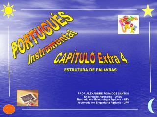 PROF. ALEXANDRE ROSA DOS SANTOS Engenheiro Agr nomo - UFES Mestrado em Meteorologia Agr cola   UFV Doutorado em Engenhar