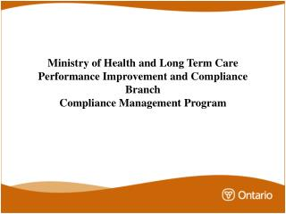 Ministry of Health and Long Term Care Performance Improvement and Compliance Branch Compliance Management Program