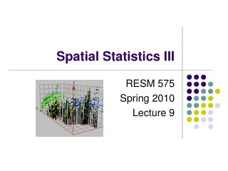 Spatial Statistics III