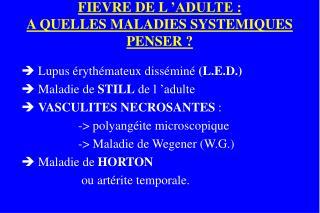 FIEVRE DE L  ADULTE : A QUELLES MALADIES SYSTEMIQUES PENSER
