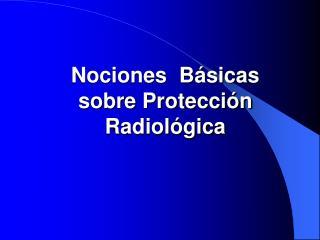 Nociones  B sicas  sobre Protecci n Radiol gica