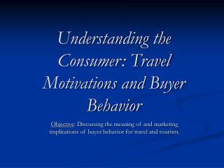Understanding the Consumer: Travel Motivations and Buyer Behavior
