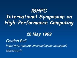 ISHPC International Symposium on High-Performance Computing  26 May 1999