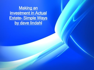 Making an investment in Actual Estate- Simple Ways by dave l