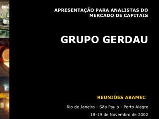 APRESENTA  O PARA ANALISTAS DO  MERCADO DE CAPITAIS GRUPO GERDAU