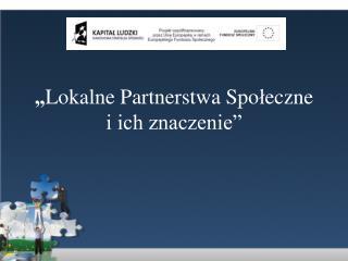 Lokalne Partnerstwa Spoleczne  i ich znaczenie