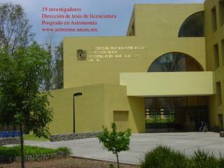 19 investigadores                  Direcci n de tesis de licenciatura    Posgrado en Astronom a astrosmo.unam.mx