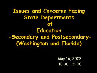 Issues and Concerns Facing  State Departments  of  Education  -Secondary and Postsecondary- Washington and Florida