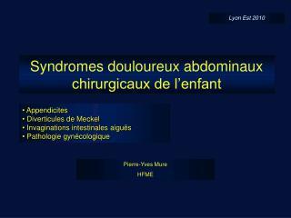 Syndromes douloureux abdominaux chirurgicaux de l enfant