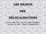 LES ENJEUX   DES   D LOCALISATIONS  Karim ABOURI - Sandra MUHAMMAD  Verdier N  DIN - C dric ROBINSON