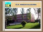 I.E.S. IGNACIO ELLACUR A