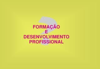 FORMA  O E DESENVOLVIMENTO PROFISSIONAL