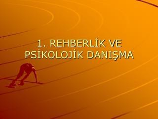 1. REHBERLIK VE PSIKOLOJIK DANISMA