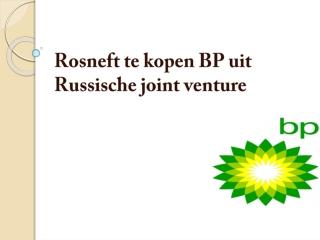 BP HOLDINGS | Rosneft te kopen BP uit Russische joint ventur
