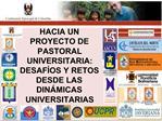 HACIA UN PROYECTO DE PASTORAL UNIVERSITARIA: DESAF OS Y RETOS DESDE LAS DIN MICAS UNIVERSITARIAS