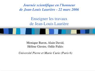 Journ e scientifique en l honneur  de Jean-Louis Lauri re - 22 mars 2006  Enseigner les travaux  de Jean-Louis Lauri re