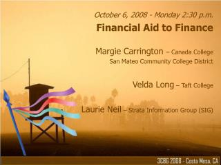 October 6, 2008 - Monday 2:30 p.m. Financial Aid to Finance  Margie Carrington   Canada College  San Mateo Community Col