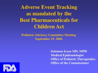Adverse Event Tracking as mandated by the Best Pharmaceuticals for  Children Act