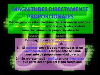 MAGNITUDES DIRECTAMENTE PROPORCIONALES Dos magnitudes est n directamente relacionadas cuando al aumentar o disminuir una