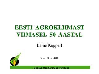 EESTI  AGROKLIIMAST VIIMASEL  50  AASTAL