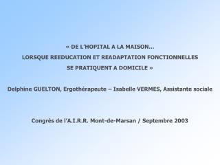 DE L HOPITAL A LA MAISON  LORSQUE REEDUCATION ET READAPTATION FONCTIONNELLES SE PRATIQUENT A DOMICILE    Delphine GUEL