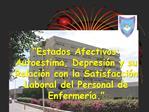 Estados Afectivos: Autoestima, Depresi n y su Relaci n con la Satisfacci n Laboral del Personal de Enfermer a.