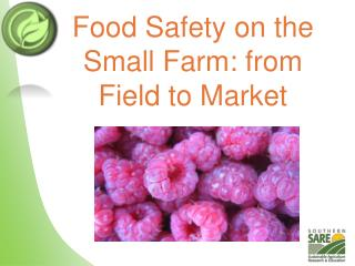 Food Safety on the Small Farm: from Field to Market