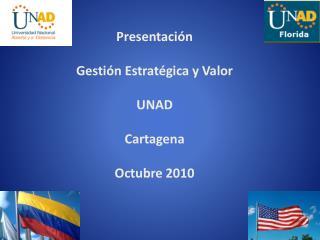 Presentaci n   Gesti n Estrat gica y Valor  UNAD  Cartagena  Octubre 2010