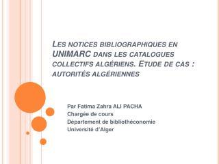 Les notices bibliographiques en UNIMARC dans les catalogues collectifs alg riens. Etude de cas : autorit s alg riennes