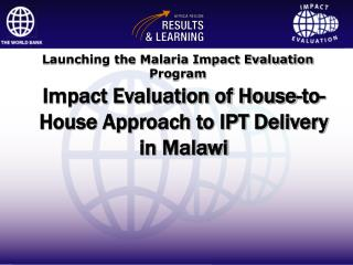 Impact Evaluation of House-to-House Approach to IPT Delivery in Malawi