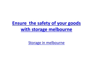 Ensure  the safety of your goods with storage melbourne