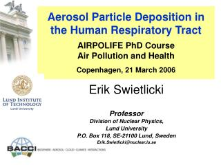 Aerosol Particle Deposition in the Human Respiratory Tract   AIRPOLIFE PhD Course Air Pollution and Health Copenhagen, 2