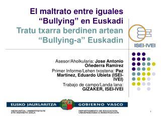 El maltrato entre iguales  Bullying  en Euskadi Tratu txarra berdinen artean  Bullying-a  Euskadin