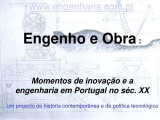 Engenho e Obra :    Momentos de inova  o e a engenharia em Portugal no s c. XX