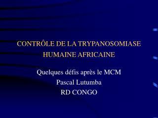 CONTR LE DE LA TRYPANOSOMIASE HUMAINE AFRICAINE