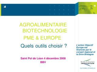 AGROALIMENTAIRE BIOTECHNOLOGIE PME  EUROPE   Quels outils choisir    Saint Pol de L on 4 d cembre 2008 BBV