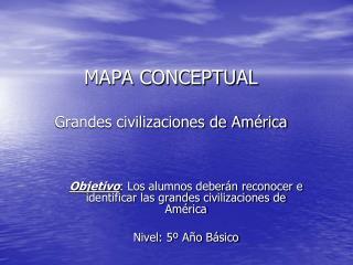 MAPA CONCEPTUAL   Grandes civilizaciones de Am rica