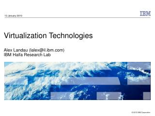 Virtualization Technologies  Alex Landau lalexil.ibm IBM Haifa Research Lab