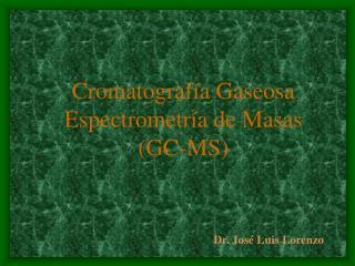 Cromatograf a Gaseosa Espectrometr a de Masas  GC-MS