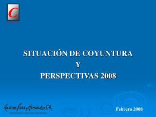 SITUACI N DE COYUNTURA Y PERSPECTIVAS 2008