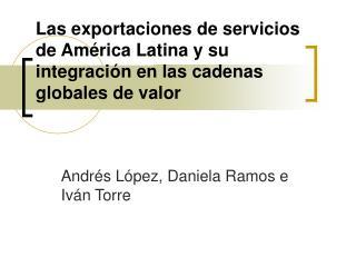 Las exportaciones de servicios de Am rica Latina y su integraci n en las cadenas globales de valor
