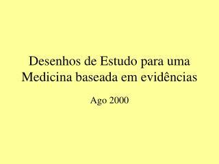 Desenhos de Estudo para uma Medicina baseada em evid ncias